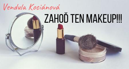 Vendula Kociánová: Zahoď ten makeup!!!
