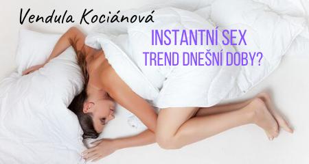 Vendula Kociánová: Instantní sex. Trend dnešní doby?