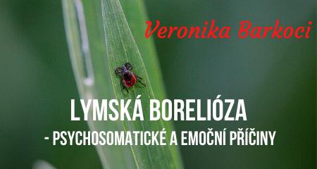 Veronika Barkoci: Lymská borelióza - psychosomatické a emoční příčiny