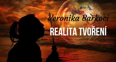 Veronika Barkoci: Realita tvoření