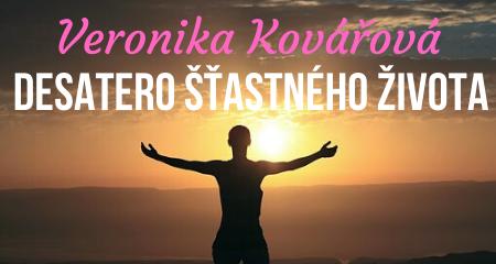 Veronika Kovářová: DESATERO ŠŤASTNÉHO ŽIVOTA