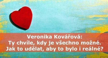 Veronika Kovářová: Ty chvíle, kdy je všechno možné. Jak to udělat, aby to bylo i reálné?