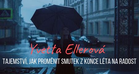 Yvetta Ellerová: Tajemství, jak proměnit smutek z konce léta na radost