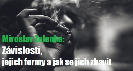 Miroslav Zelenka: Závislosti, jejich formy a jak se jich zbavit